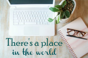 Light colored table with laptop, spiral notebook, glasses, pen, and plant. Text reads, 'There's a place in the world.'