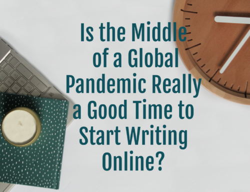 Is the Middle of A Global Pandemic Really a Good Time to Start Writing Online?