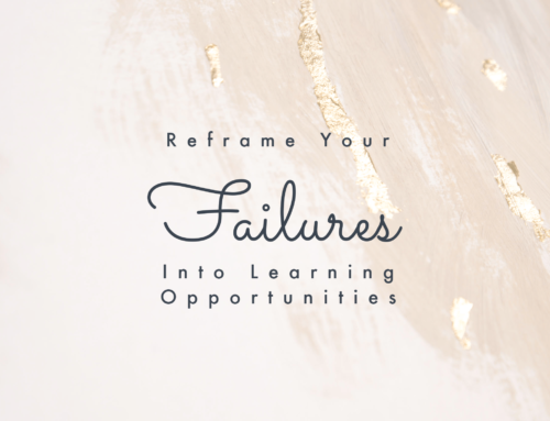 Reframe Your Failures Into Learning Opportunities